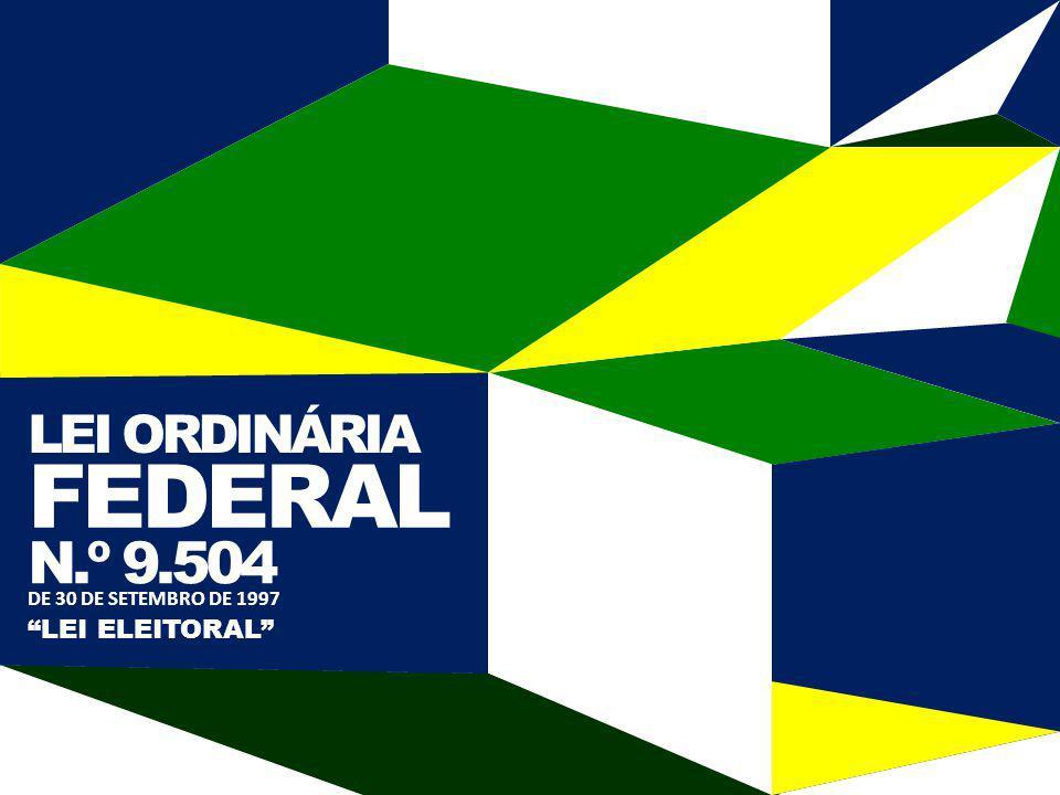 LEI ORDINÁRIA FEDERAL N.º 9.504 DE 30 DE SETEMBRO DE 1997 LEI ELEITORAL
