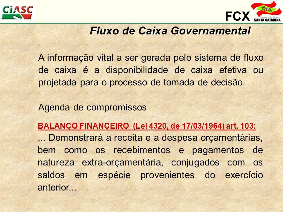 FCX Fluxo de Caixa Governamental A informação vital a ser gerada pelo sistema de fluxo de caixa é a disponibilidade de caixa efetiva ou projetada para o processo de tomada de decisão.