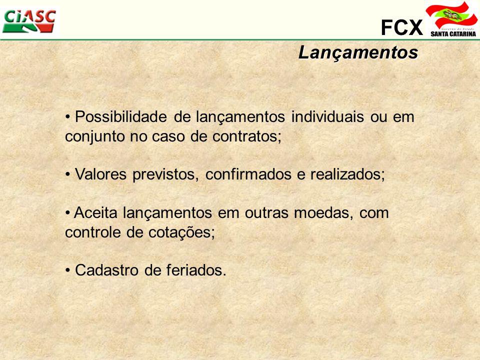 FCXLançamentos Possibilidade de lançamentos individuais ou em conjunto no caso de contratos; Valores previstos, confirmados e realizados; Aceita lançamentos em outras moedas, com controle de cotações; Cadastro de feriados.