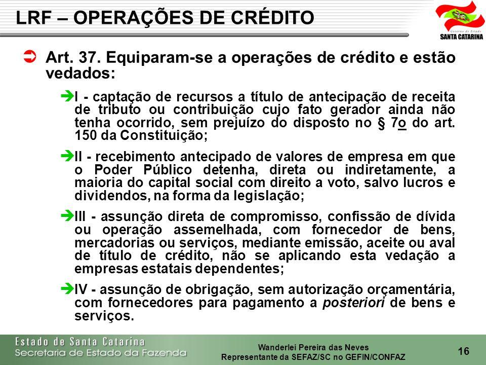 Wanderlei Pereira das Neves Representante da SEFAZ/SC no GEFIN/CONFAZ 17 AQUISIÇÃO FINANCIADA DE BENS: RECOMENDAÇÃO: Incluir no orçamento a aquisição do bem (Despesa Orçamentária) e em contrapartida a receita de Operações de Crédito; Incorporar o Bem em 100% do valor, bem como reconhecer a Dívida no mesmo montante; Quando da amortização das parcelas da dívida assumida, deverá ser considerado, na execução orçamentária, amortização da dívida.