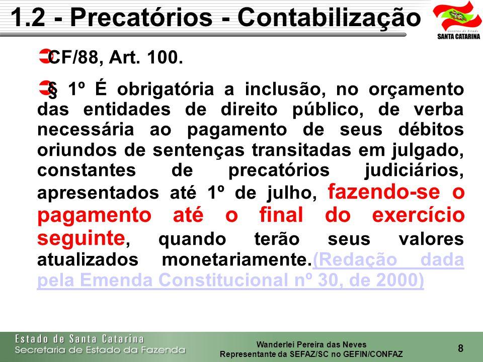 Wanderlei Pereira das Neves Representante da SEFAZ/SC no GEFIN/CONFAZ 9 1.2 - Precatórios - Contabilização 2.1.2.0.0.00.00.00Obrigações em Circulação 2.1.2.1.1.07.00.00 Precatórios de Despesas Correntes e Capital a Pagar 2.1.2.1.1.07.01.00 F........