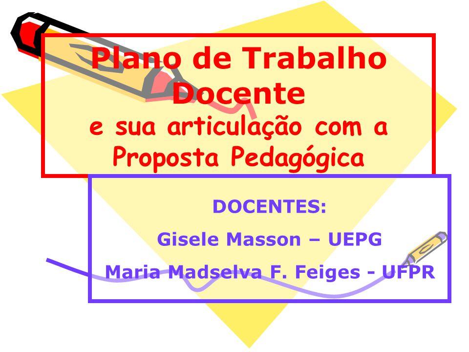 Plano de Trabalho Docente e sua articulação com a Proposta Pedagógica DOCENTES: Gisele Masson – UEPG Maria Madselva F.