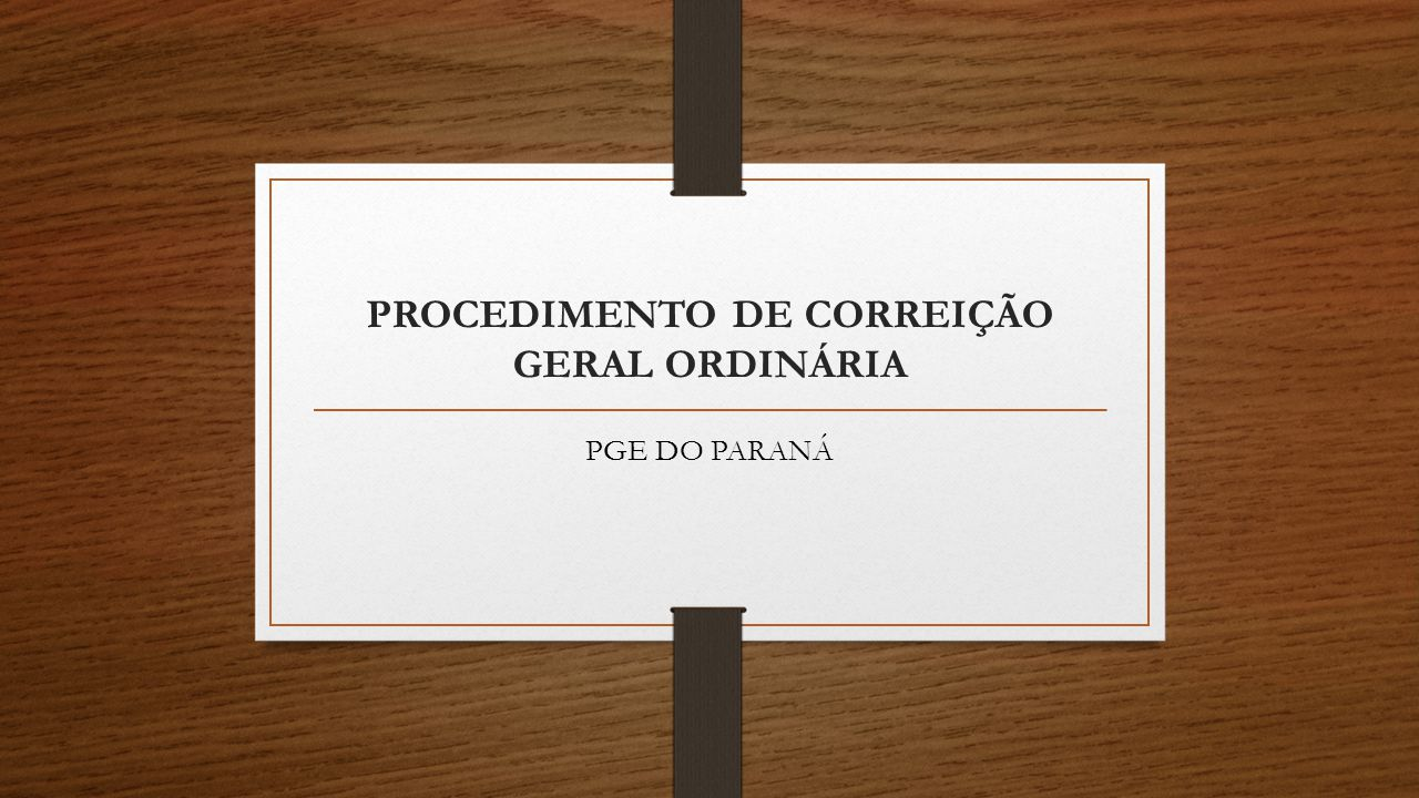 PROCEDIMENTO DE CORREIÇÃO GERAL ORDINÁRIA PGE DO PARANÁ