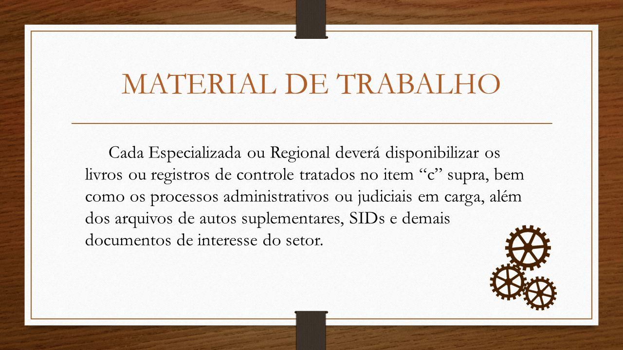 MATERIAL DE TRABALHO Cada Especializada ou Regional deverá disponibilizar os livros ou registros de controle tratados no item c supra, bem como os pro
