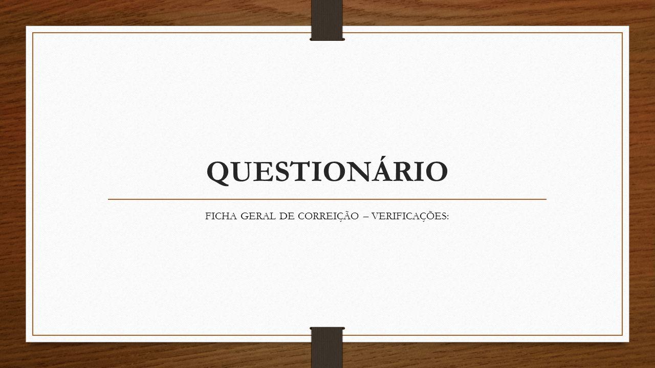 QUESTIONÁRIO FICHA GERAL DE CORREIÇÃO – VERIFICAÇÕES: