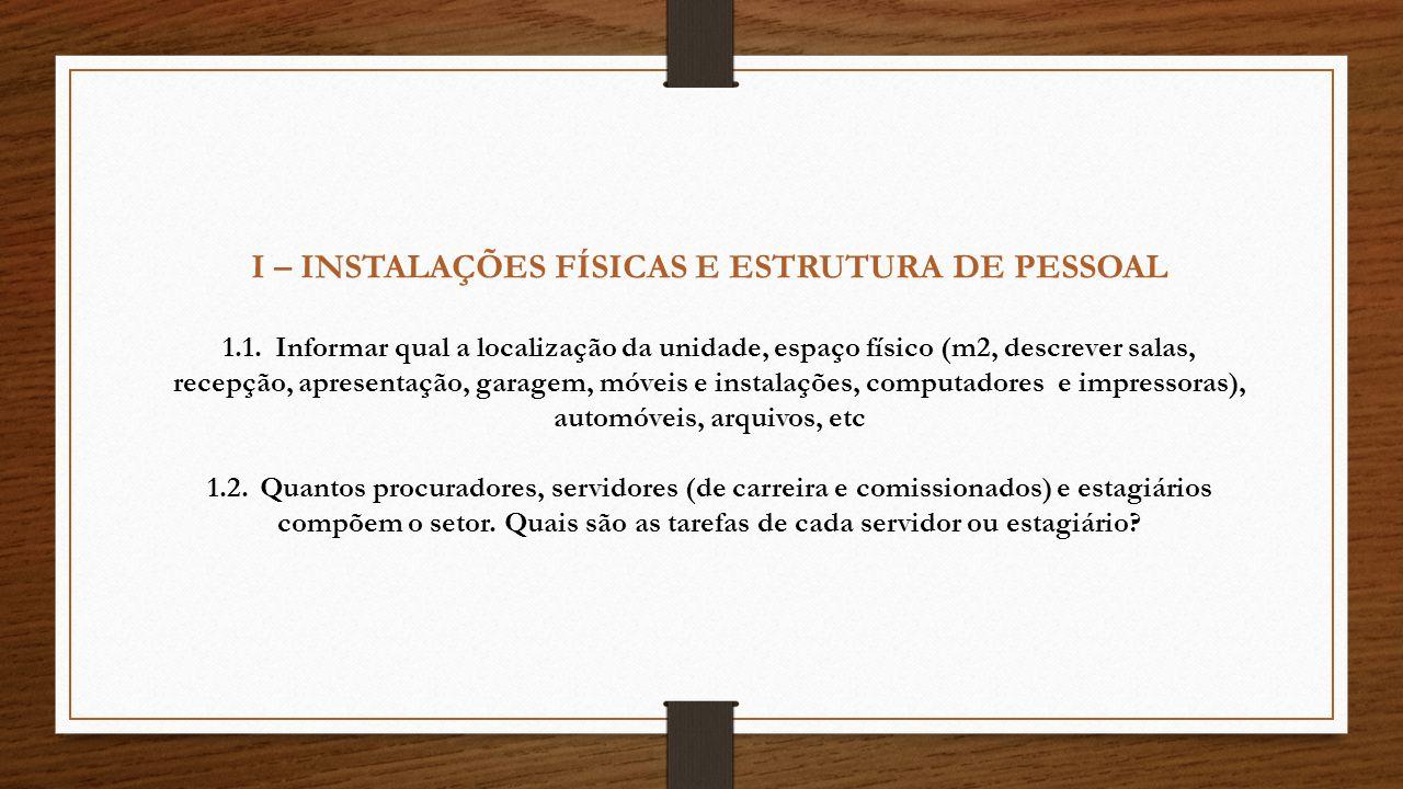I – INSTALAÇÕES FÍSICAS E ESTRUTURA DE PESSOAL 1.1.Informar qual a localização da unidade, espaço físico (m2, descrever salas, recepção, apresentação,