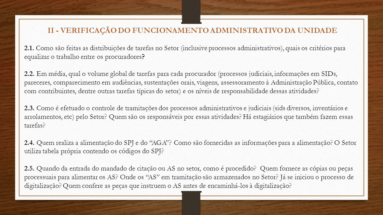 II - VERIFICAÇÃO DO FUNCIONAMENTO ADMINISTRATIVO DA UNIDADE 2.1. Como são feitas as distribuições de tarefas no Setor (inclusive processos administrat