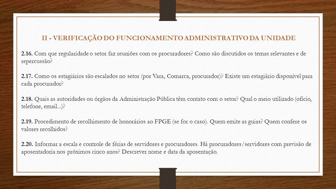 II - VERIFICAÇÃO DO FUNCIONAMENTO ADMINISTRATIVO DA UNIDADE 2.16. Com que regularidade o setor faz reuniões com os procuradores? Como são discutidos o