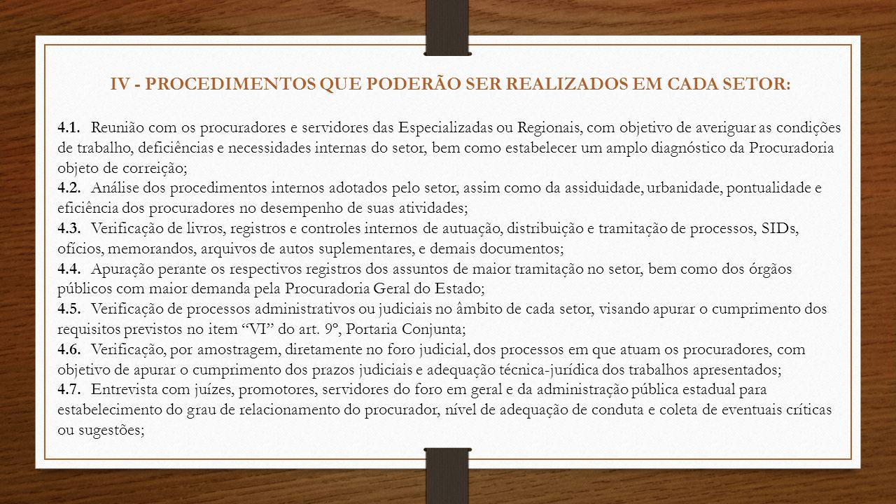 IV - PROCEDIMENTOS QUE PODERÃO SER REALIZADOS EM CADA SETOR: 4.1.Reunião com os procuradores e servidores das Especializadas ou Regionais, com objetiv