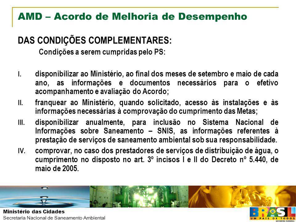Ministério das Cidades Secretaria Nacional de Saneamento Ambiental AMD – Acordo de Melhoria de Desempenho DAS CONDIÇÕES COMPLEMENTARES: Condições a se