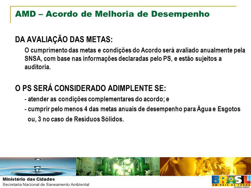 Ministério das Cidades Secretaria Nacional de Saneamento Ambiental AMD – Acordo de Melhoria de Desempenho DA AVALIAÇÃO DAS METAS: O cumprimento das me