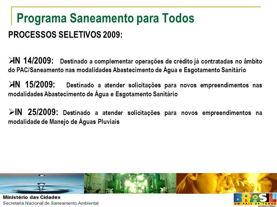 Ministério das Cidades Secretaria Nacional de Saneamento Ambiental Programa Saneamento para Todos PROCESSOS SELETIVOS 2009: IN 14/2009: Destinado a co