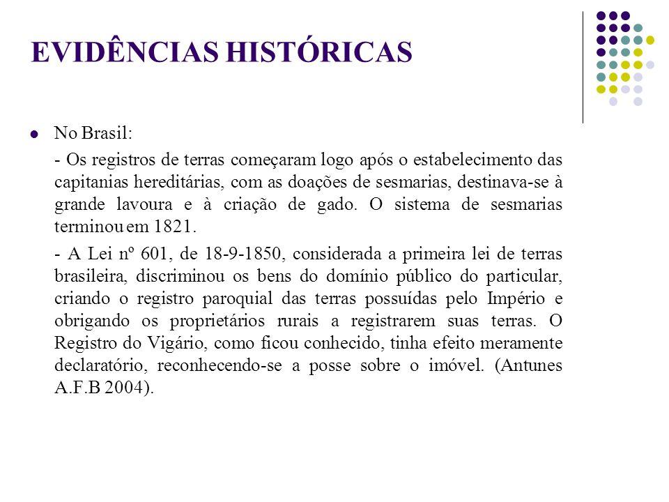 EVIDÊNCIAS HISTÓRICAS No Brasil: - Os registros de terras começaram logo após o estabelecimento das capitanias hereditárias, com as doações de sesmari