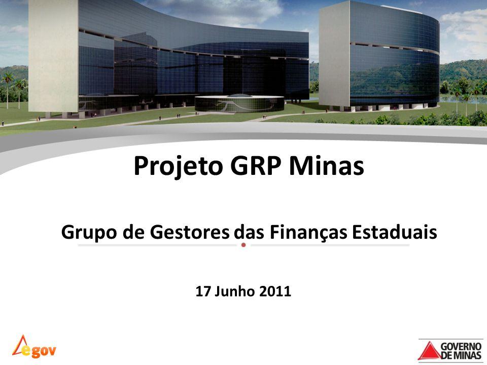 Projeto GRP Minas Grupo de Gestores das Finanças Estaduais 17 Junho 2011