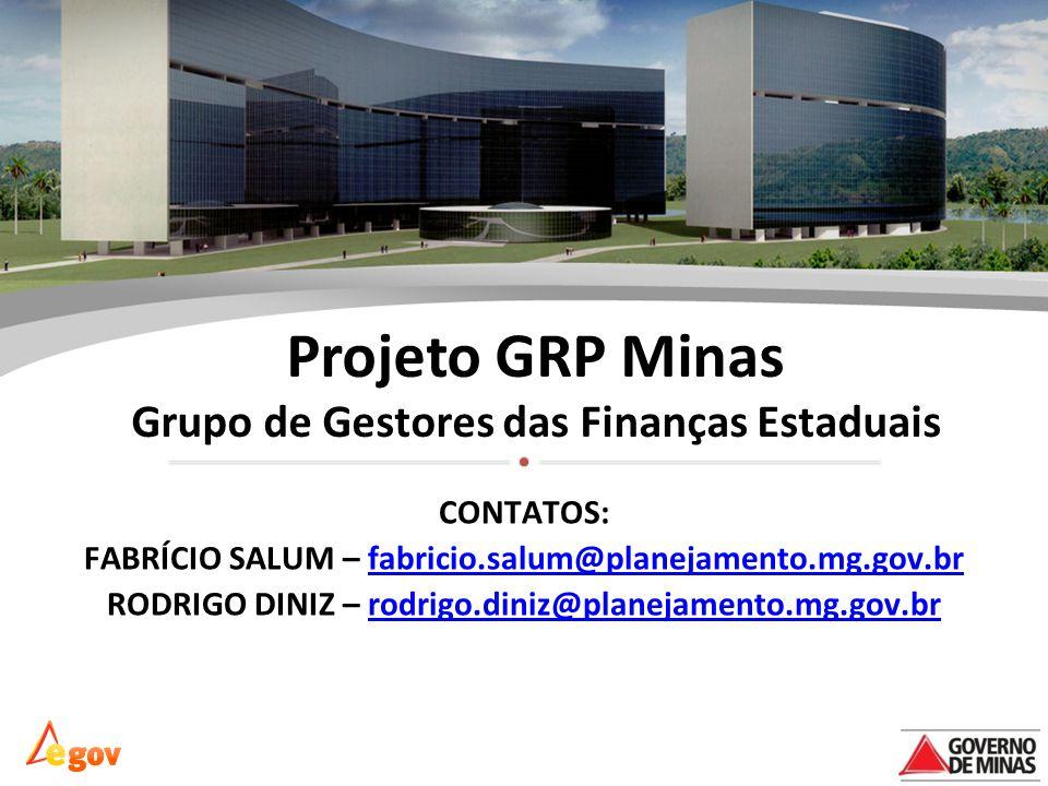 Projeto GRP Minas Grupo de Gestores das Finanças Estaduais CONTATOS: FABRÍCIO SALUM – fabricio.salum@planejamento.mg.gov.brfabricio.salum@planejamento