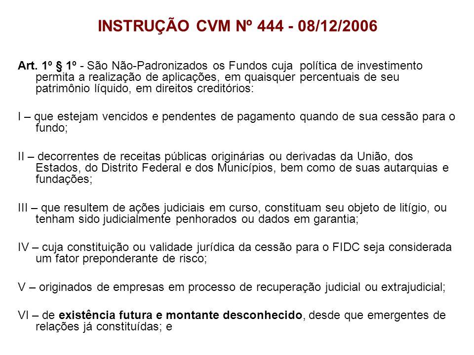 INSTRUÇÃO CVM Nº 444 - 08/12/2006 Art. 1º § 1º - São Não-Padronizados os Fundos cuja política de investimento permita a realização de aplicações, em q