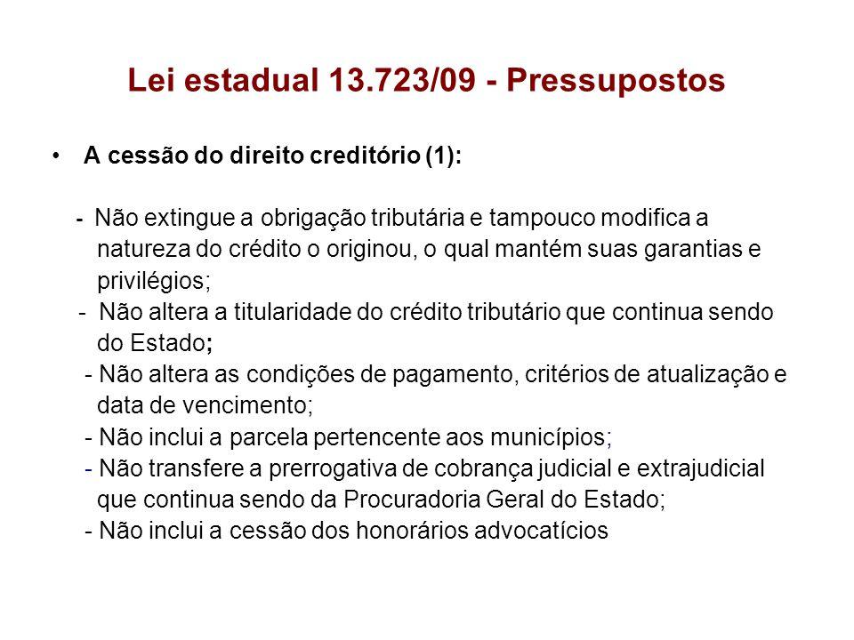 Lei estadual 13.723/09 - Pressupostos A cessão do direito creditório (1): - Não extingue a obrigação tributária e tampouco modifica a natureza do créd