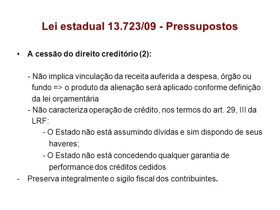 Lei estadual 13.723/09 - Pressupostos A cessão do direito creditório (2): - Não implica vinculação da receita auferida a despesa, órgão ou fundo => o