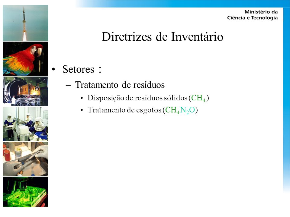 Diretrizes de Inventário Setores : –Tratamento de resíduos Disposição de resíduos sólidos (CH 4 ) Tratamento de esgotos (CH 4 N 2 O)