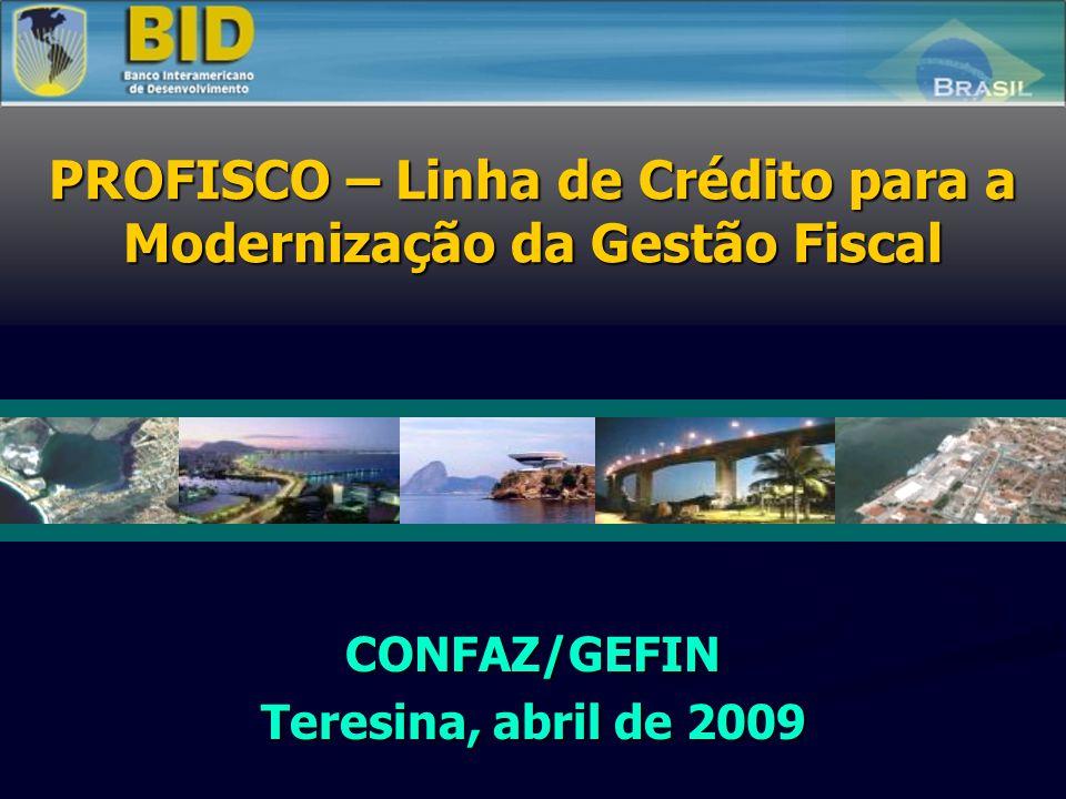 CONFAZ/GEFIN Teresina, abril de 2009 PROFISCO – Linha de Crédito para a Modernização da Gestão Fiscal