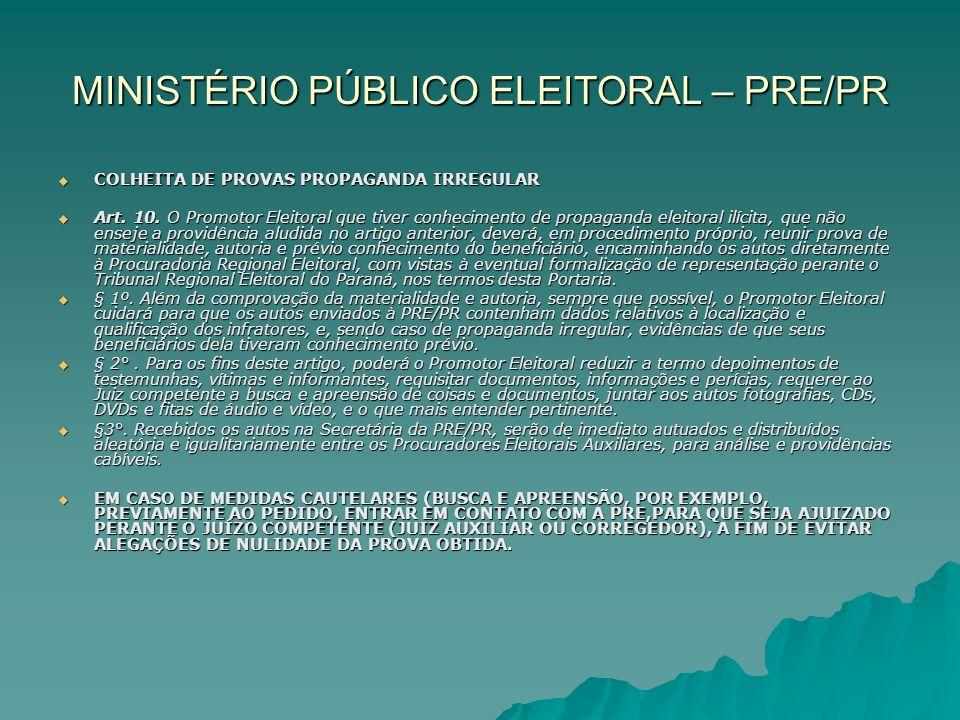 MINISTÉRIO PÚBLICO ELEITORAL – PRE/PR COLHEITA DE PROVAS PROPAGANDA IRREGULAR COLHEITA DE PROVAS PROPAGANDA IRREGULAR Art. 10. O Promotor Eleitoral qu