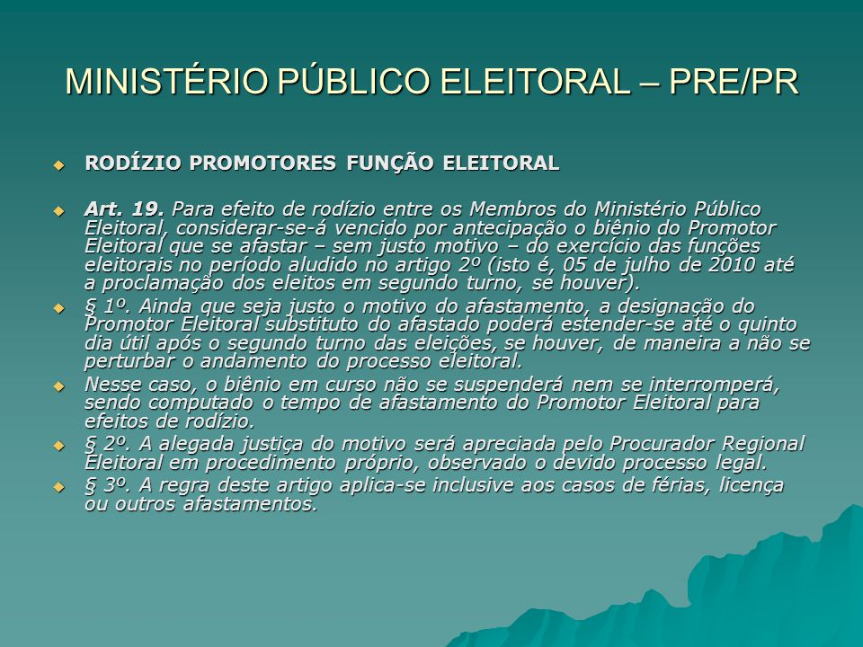 MINISTÉRIO PÚBLICO ELEITORAL – PRE/PR RODÍZIO PROMOTORES FUNÇÃO ELEITORAL RODÍZIO PROMOTORES FUNÇÃO ELEITORAL Art. 19. Para efeito de rodízio entre os