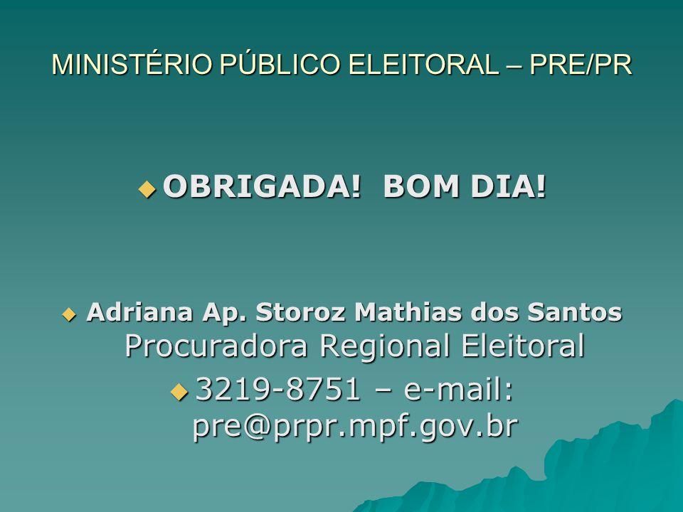 MINISTÉRIO PÚBLICO ELEITORAL – PRE/PR OBRIGADA! BOM DIA! OBRIGADA! BOM DIA! Adriana Ap. Storoz Mathias dos Santos Procuradora Regional Eleitoral Adria