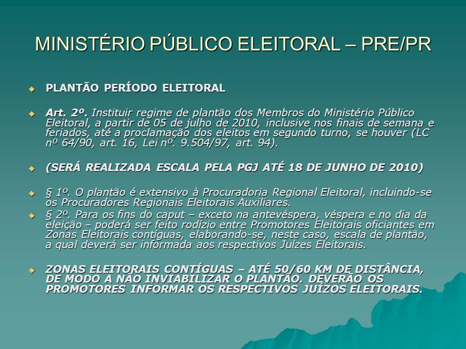 MINISTÉRIO PÚBLICO ELEITORAL – PRE/PR PLANTÃO PERÍODO ELEITORAL PLANTÃO PERÍODO ELEITORAL Art. 2º. Instituir regime de plantão dos Membros do Ministér