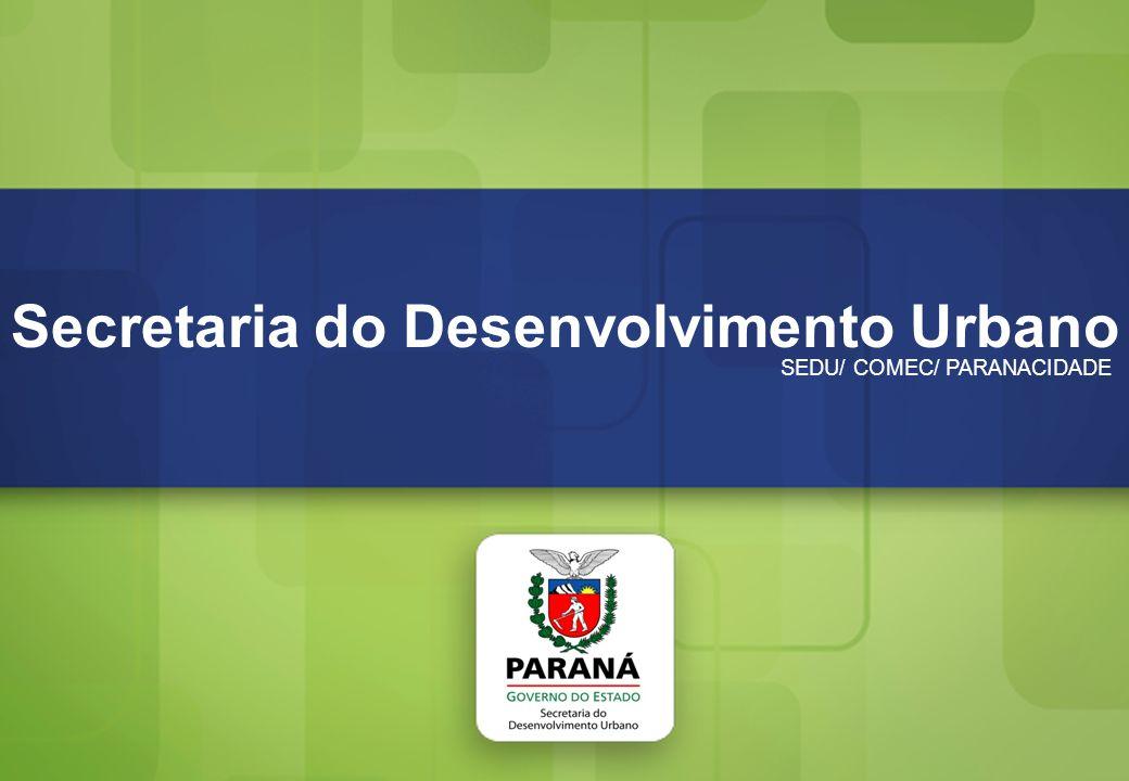 Secretaria do Desenvolvimento Urbano SEDU/ COMEC/ PARANACIDADE Secretaria do Desenvolvimento Urbano SEDU/ COMEC/ PARANACIDADE