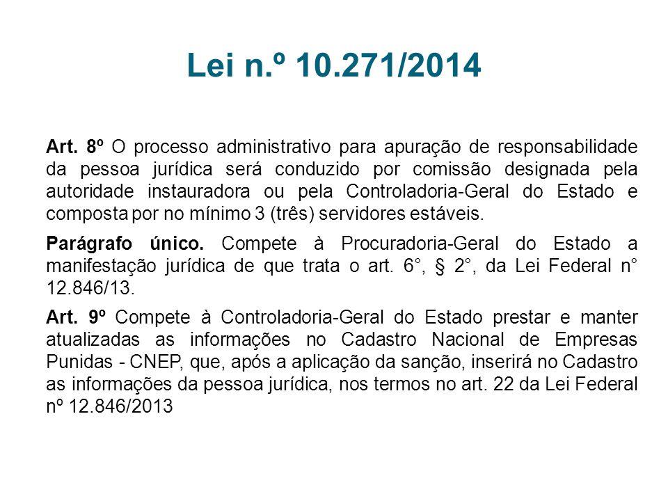 Lei n.º 10.271/2014 Art. 8º O processo administrativo para apuração de responsabilidade da pessoa jurídica será conduzido por comissão designada pela