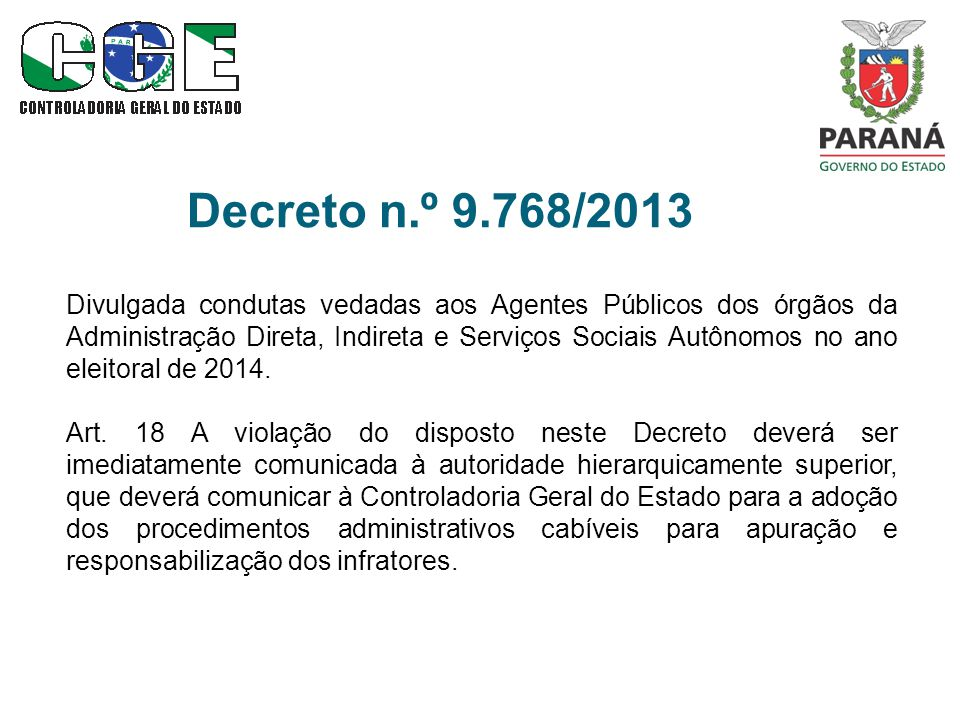 Decreto n.º 9.768/2013 Divulgada condutas vedadas aos Agentes Públicos dos órgãos da Administração Direta, Indireta e Serviços Sociais Autônomos no ano eleitoral de 2014.