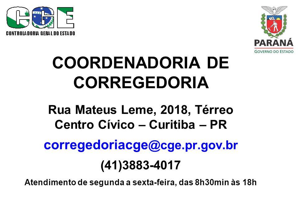 COORDENADORIA DE CORREGEDORIA Rua Mateus Leme, 2018, Térreo Centro Cívico – Curitiba – PR corregedoriacge @cge.pr.gov.br (41)3883-4017 Atendimento de segunda a sexta-feira, das 8h30min às 18h