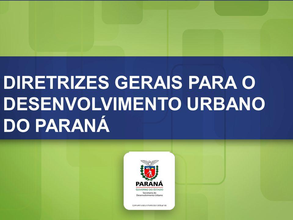 Diretrizes Gerais para o Desenvolvimento Urbano do Paraná DIRETRIZES GERAIS PARA O DESENVOLVIMENTO URBANO DO PARANÁ