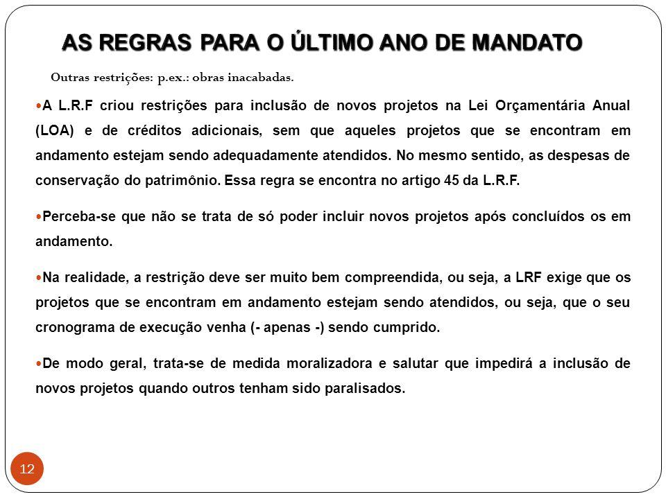 Outras restrições: p.ex.: obras inacabadas. A L.R.F criou restrições para inclusão de novos projetos na Lei Orçamentária Anual (LOA) e de créditos adi