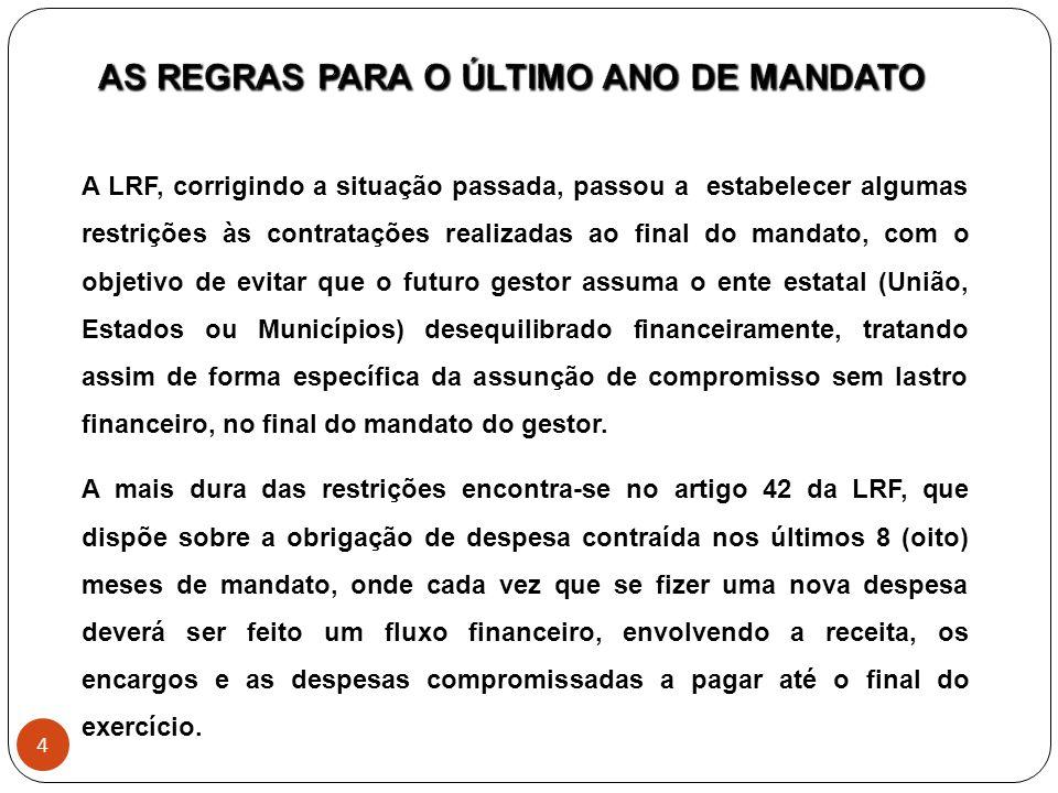 A LRF, corrigindo a situação passada, passou a estabelecer algumas restrições às contratações realizadas ao final do mandato, com o objetivo de evitar