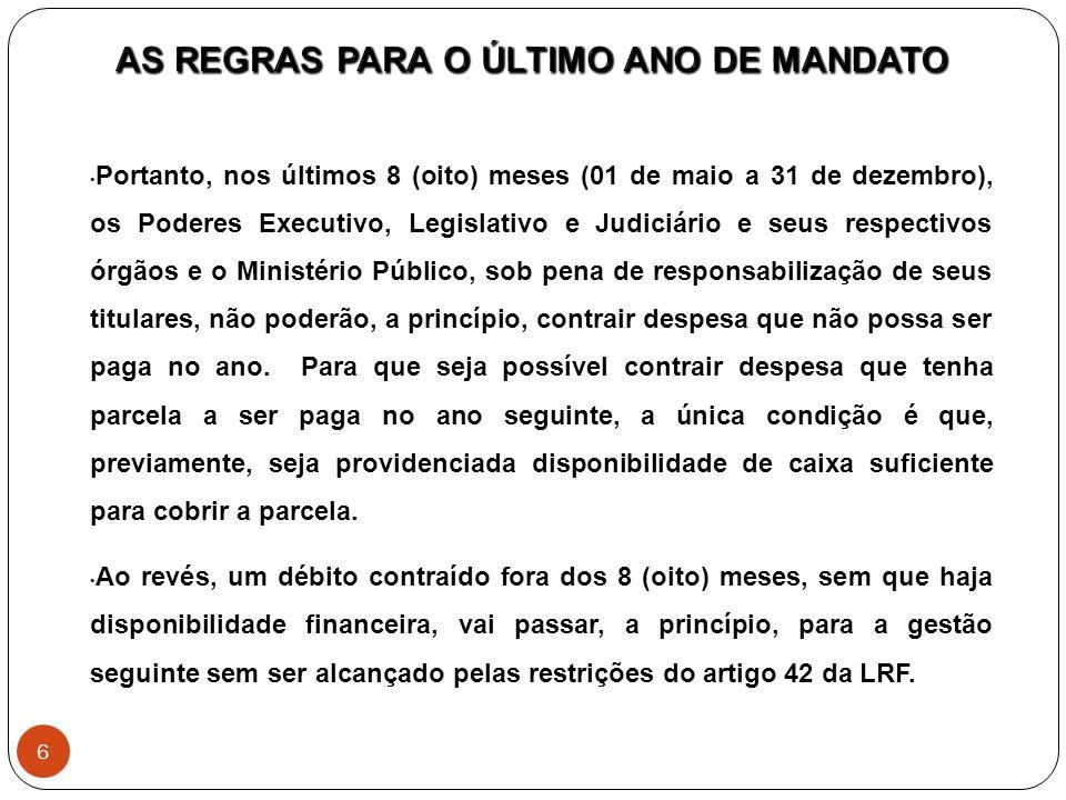 Portanto, nos últimos 8 (oito) meses (01 de maio a 31 de dezembro), os Poderes Executivo, Legislativo e Judiciário e seus respectivos órgãos e o Minis