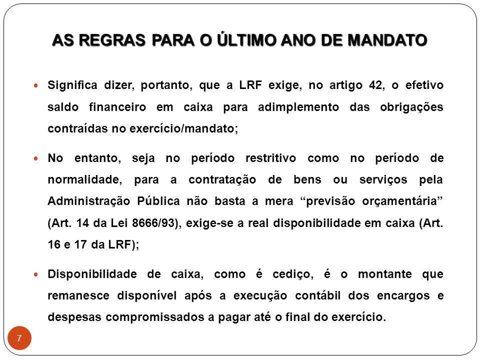 Significa dizer, portanto, que a LRF exige, no artigo 42, o efetivo saldo financeiro em caixa para adimplemento das obrigações contraídas no exercício