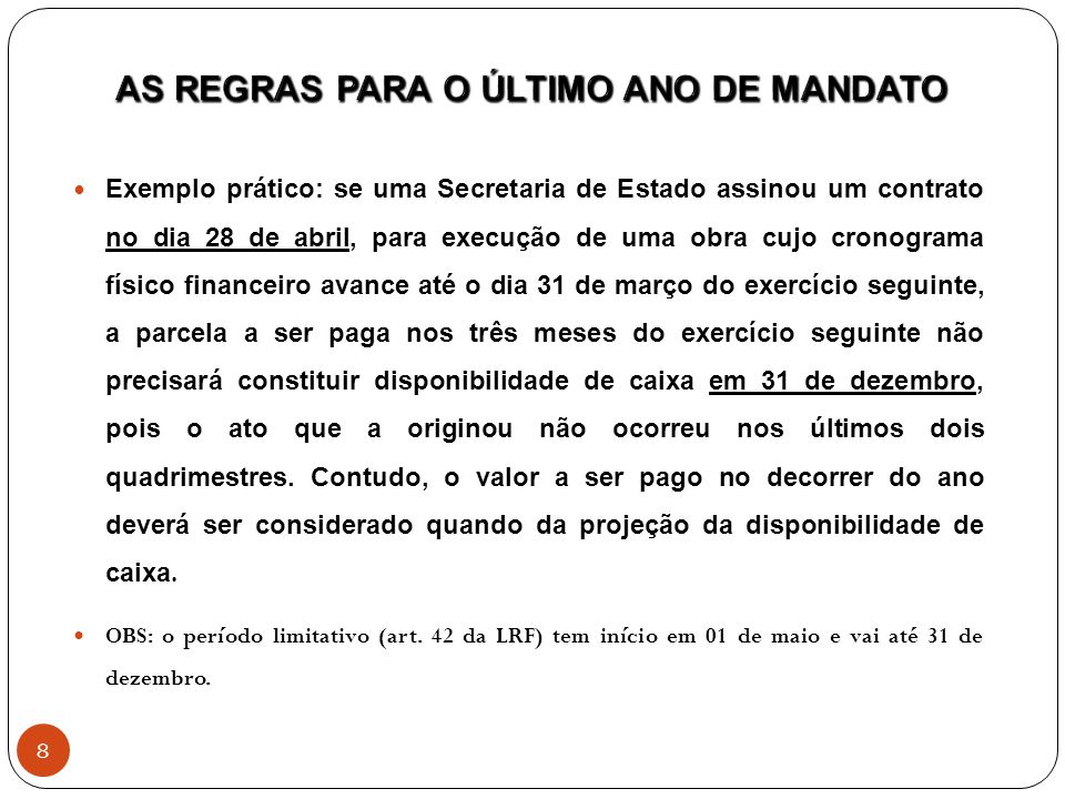 Exemplo prático: se uma Secretaria de Estado assinou um contrato no dia 28 de abril, para execução de uma obra cujo cronograma físico financeiro avanc