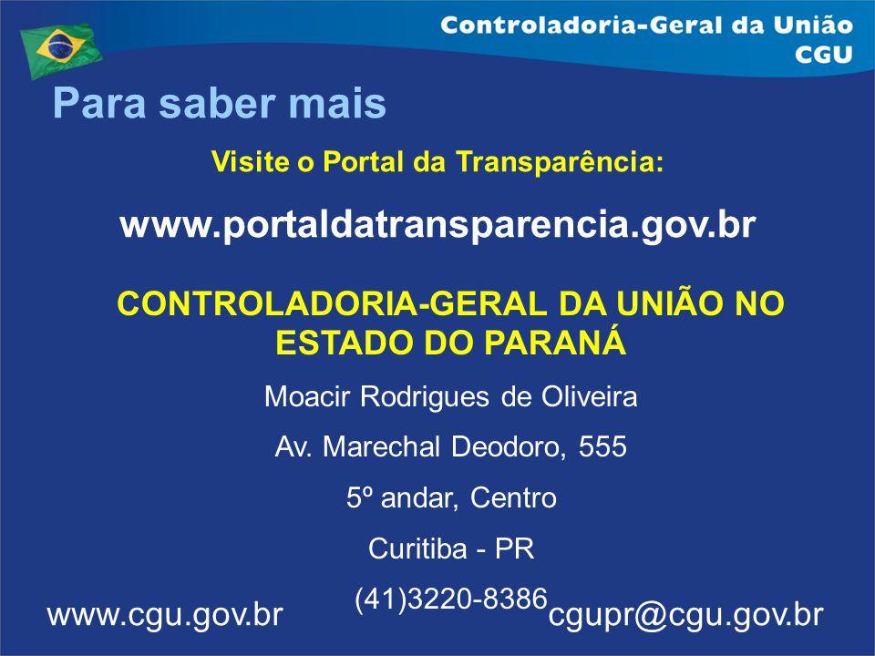 Para saber mais Visite o Portal da Transparência: www.portaldatransparencia.gov.br www.cgu.gov.br cgupr@cgu.gov.br CONTROLADORIA-GERAL DA UNIÃO NO EST