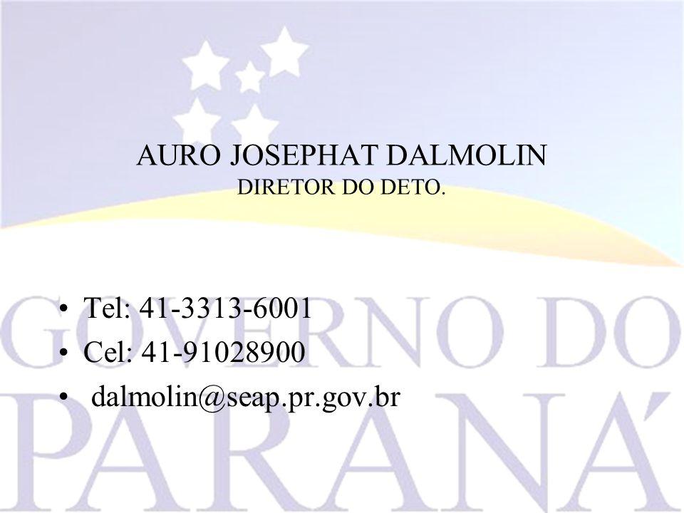 AURO JOSEPHAT DALMOLIN DIRETOR DO DETO. Tel: 41-3313-6001 Cel: 41-91028900 dalmolin@seap.pr.gov.br