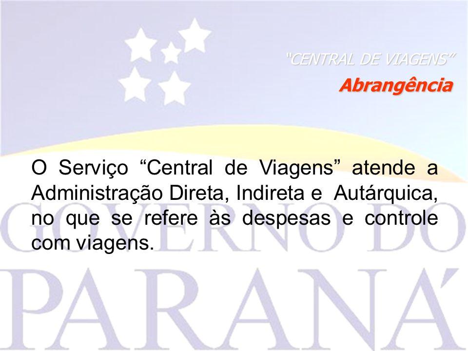CENTRAL DE VIAGENS Abrangência O Serviço Central de Viagens atende a Administração Direta, Indireta e Autárquica, no que se refere às despesas e controle com viagens.