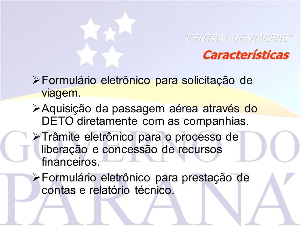 CENTRAL DE VIAGENS Características Formulário eletrônico para solicitação de viagem.