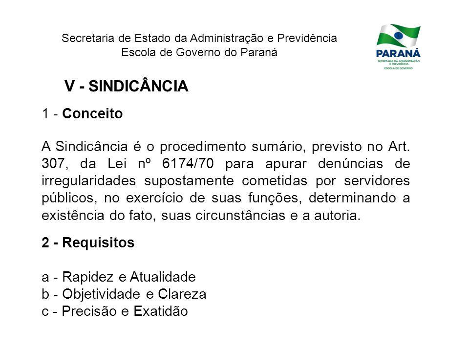 Secretaria de Estado da Administração e Previdência Escola de Governo do Paraná V - SINDICÂNCIA 1 - Conceito A Sindicância é o procedimento sumário, p