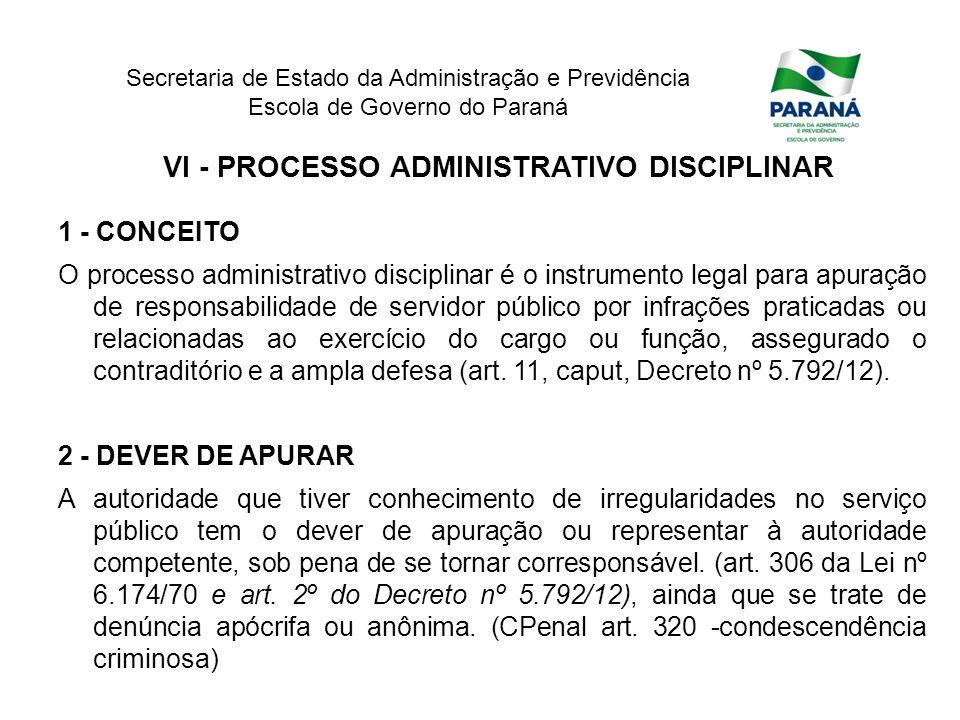 Secretaria de Estado da Administração e Previdência Escola de Governo do Paraná VI - PROCESSO ADMINISTRATIVO DISCIPLINAR 1 - CONCEITO O processo admin