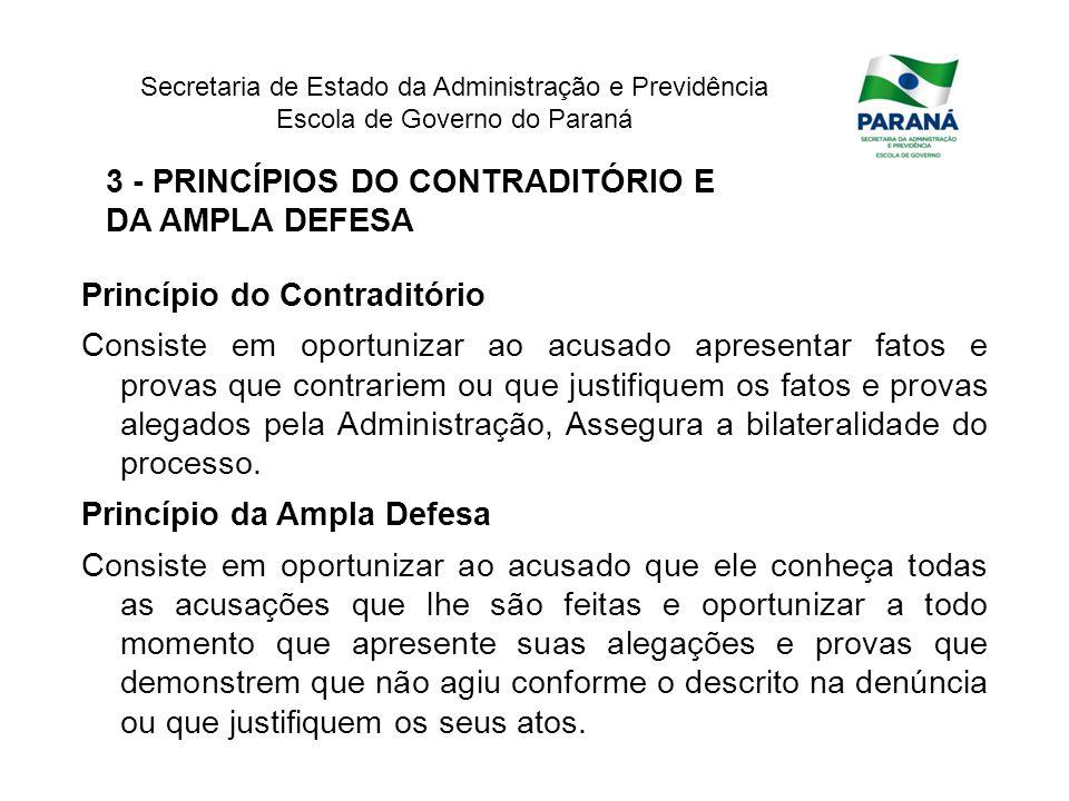 Secretaria de Estado da Administração e Previdência Escola de Governo do Paraná 3 - PRINCÍPIOS DO CONTRADITÓRIO E DA AMPLA DEFESA Princípio do Contrad