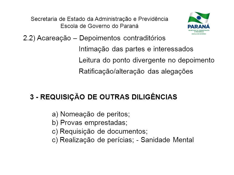 Secretaria de Estado da Administração e Previdência Escola de Governo do Paraná 3 - REQUISIÇÃO DE OUTRAS DILIGÊNCIAS a) Nomeação de peritos; b) Provas