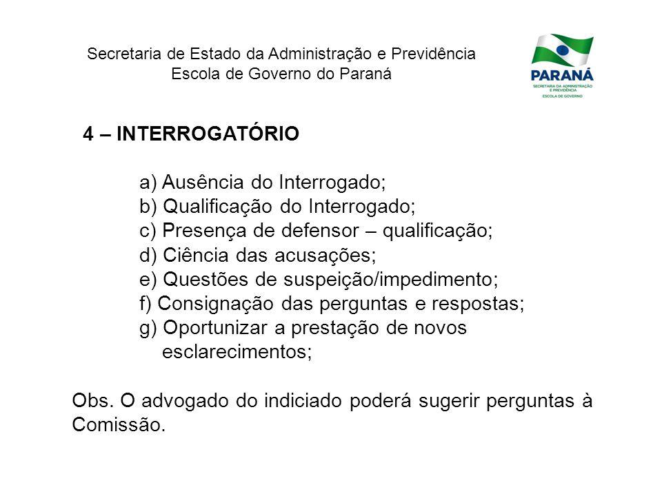 Secretaria de Estado da Administração e Previdência Escola de Governo do Paraná 4 – INTERROGATÓRIO a) Ausência do Interrogado; b) Qualificação do Inte