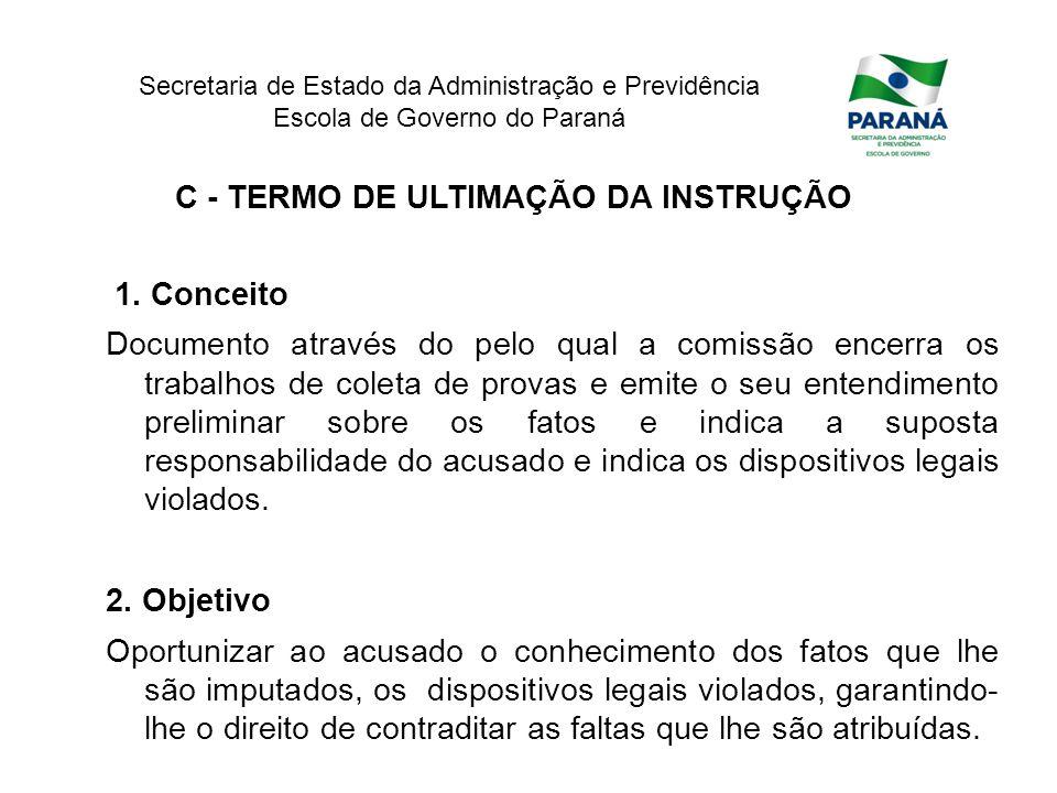 Secretaria de Estado da Administração e Previdência Escola de Governo do Paraná C - TERMO DE ULTIMAÇÃO DA INSTRUÇÃO 1. Conceito Documento através do p