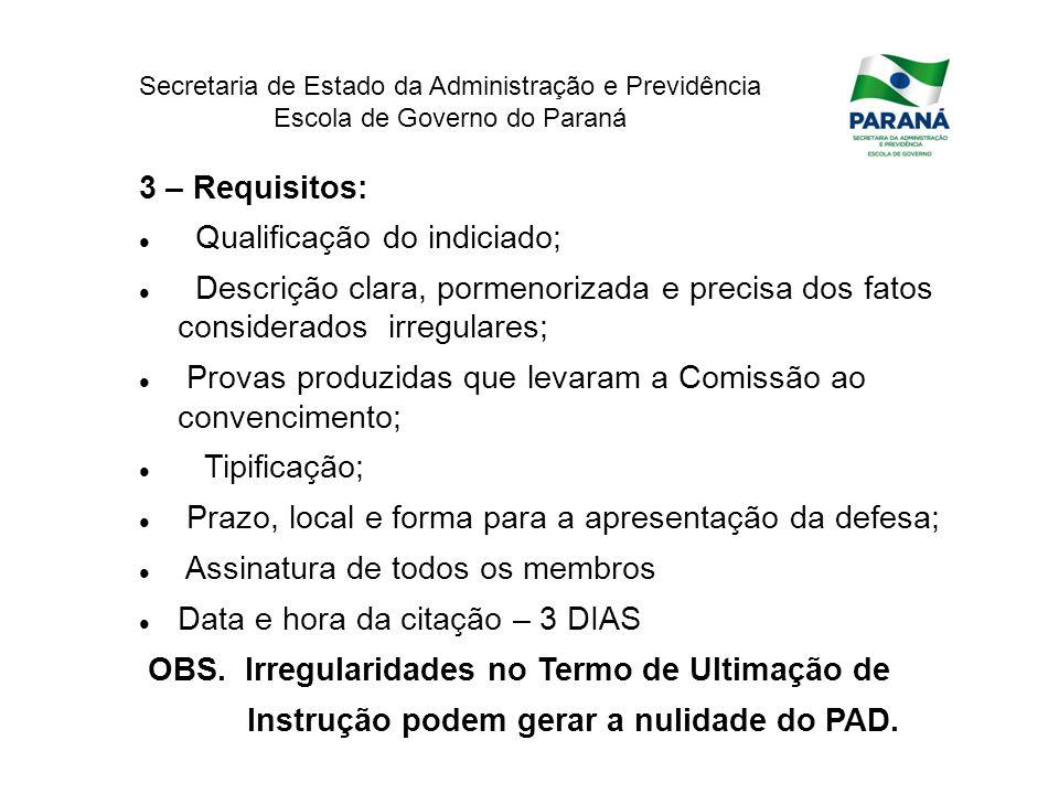 Secretaria de Estado da Administração e Previdência Escola de Governo do Paraná 3 – Requisitos: Qualificação do indiciado; Descrição clara, pormenoriz