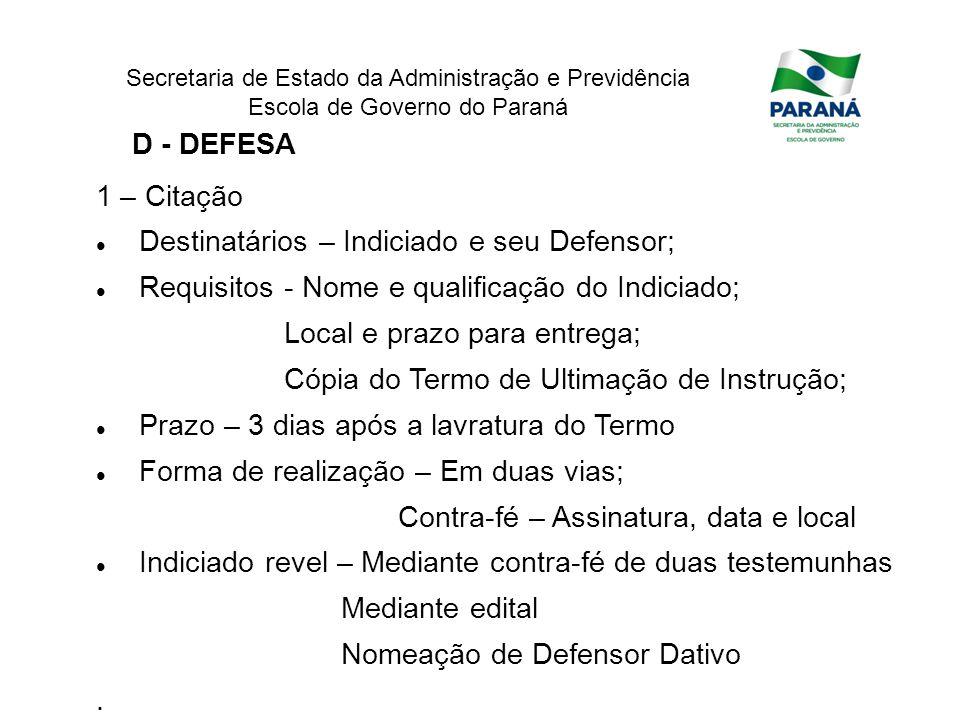 Secretaria de Estado da Administração e Previdência Escola de Governo do Paraná D - DEFESA 1 – Citação Destinatários – Indiciado e seu Defensor; Requi